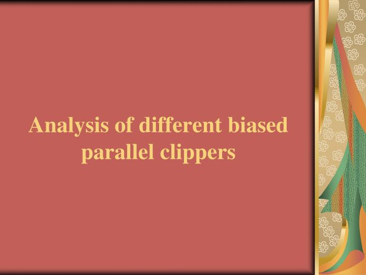 Analysis of different biased parallel clippers