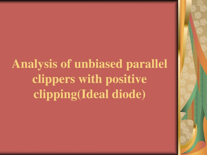 Analysis of unbiased parallel clippers with positive clipping(Ideal diode)