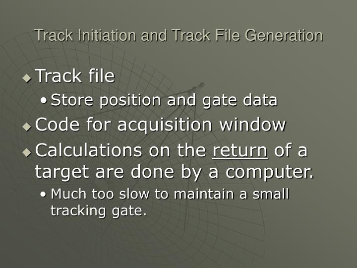 Track Initiation and Track File Generation