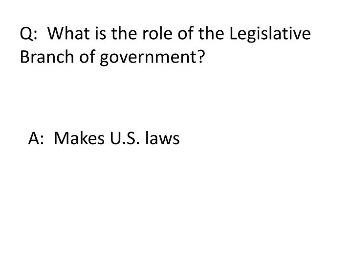 Q:  What is the role of the Legislative