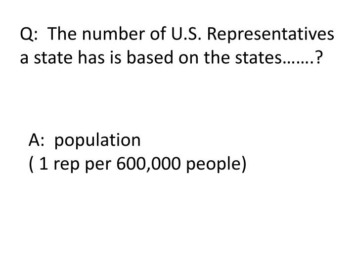 Q:  The number of U.S. Representatives