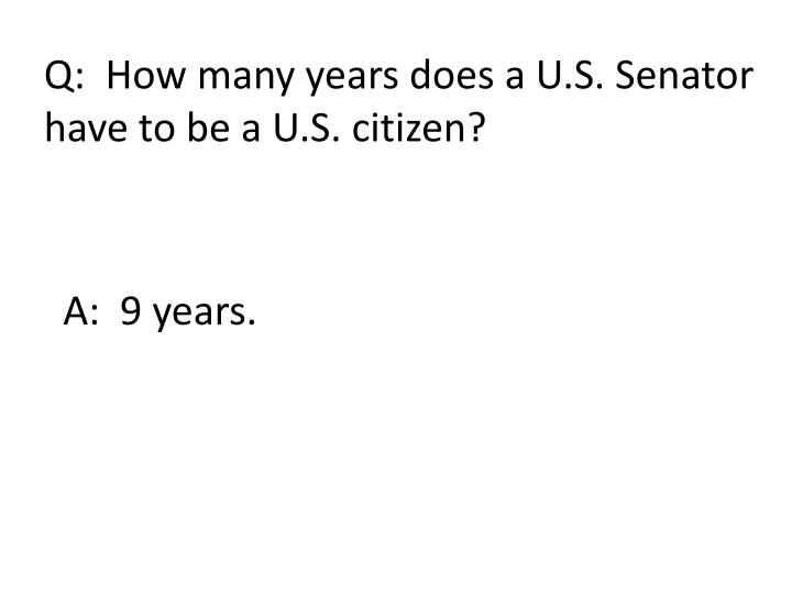 Q:  How many years does a U.S. Senator