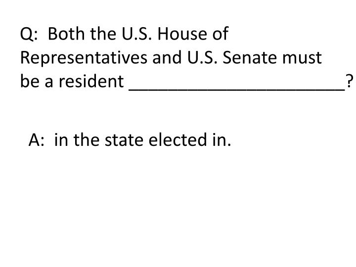 Q:  Both the U.S. House of