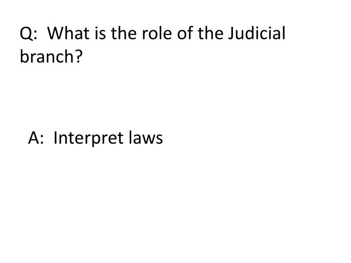 Q:  What is the role of the Judicial
