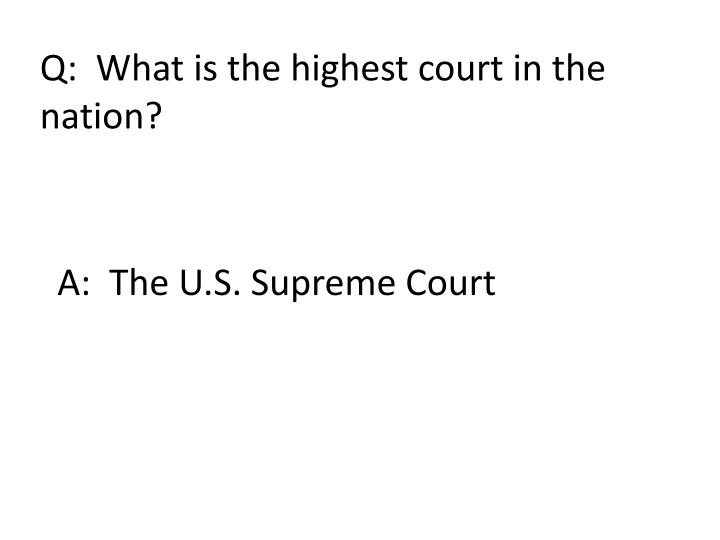 Q:  What is the highest court in the