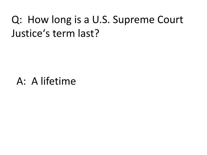 Q:  How long is a U.S. Supreme Court