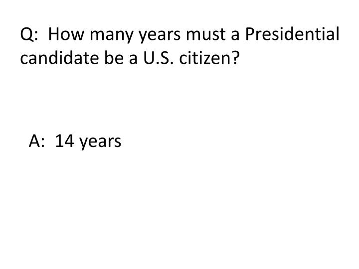 Q:  How many years must a Presidential