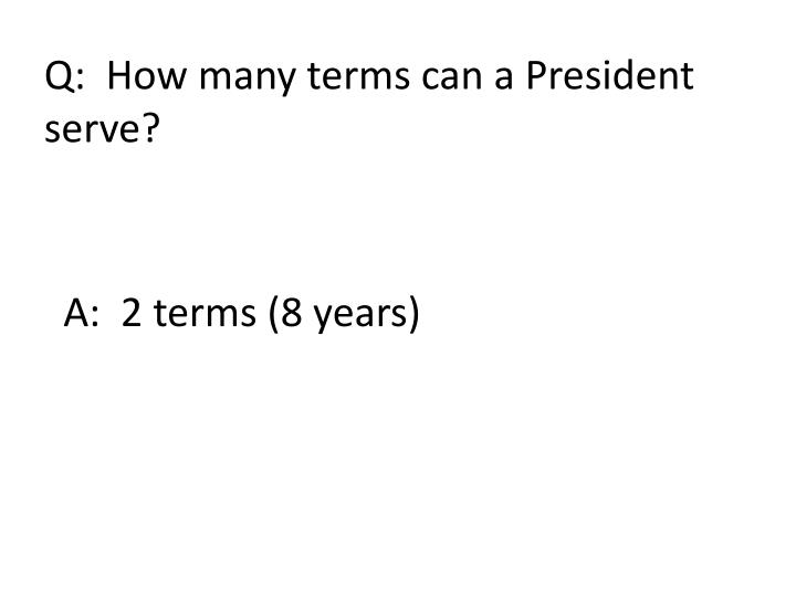 Q:  How many terms can a President