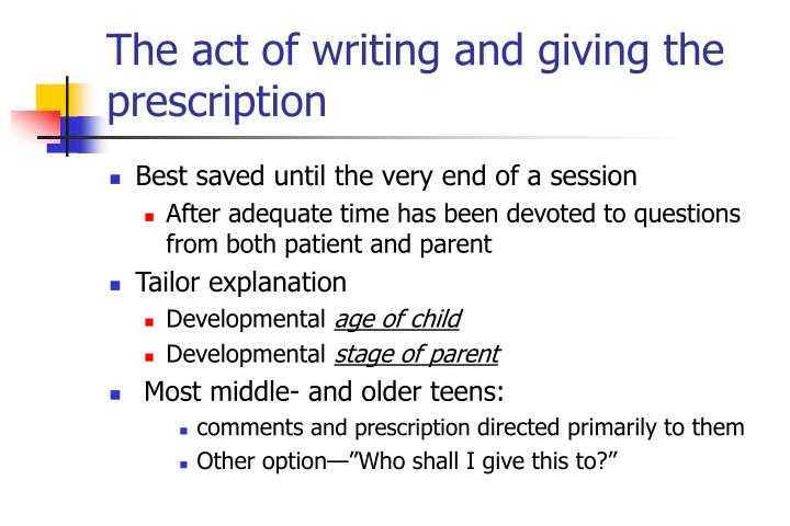 The act of writing and giving the prescription
