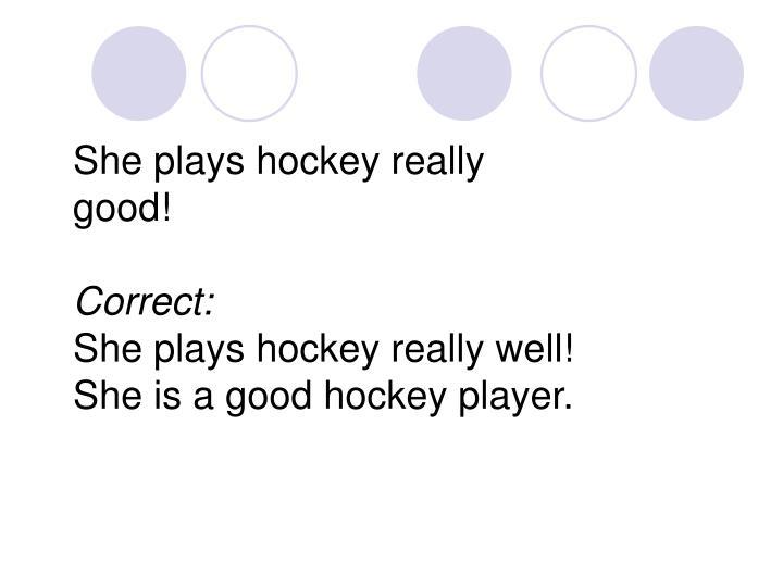 She plays hockey really good!