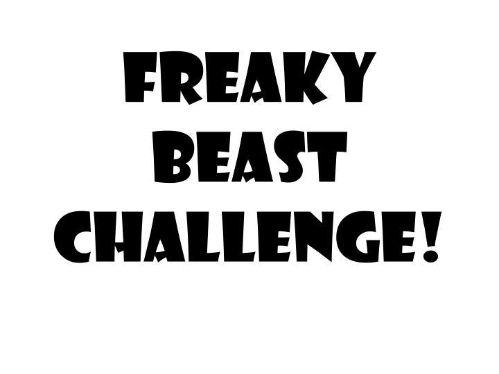FREAKY BEAST CHALLENGE!