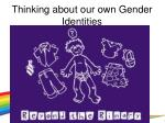 thinking about our own gender identities