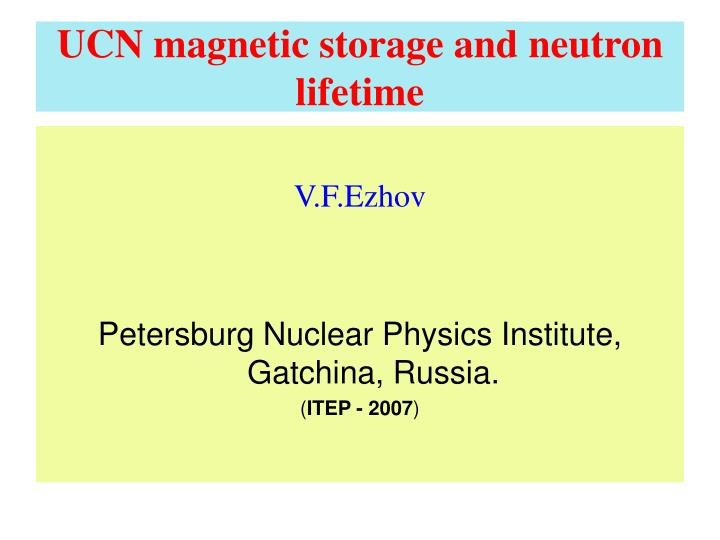 ucn magnetic storage and neutron lifetime n.