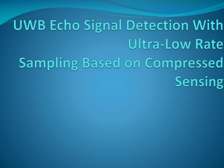 Uwb echo signal detection with ultra low rate sampling based on compressed sensing