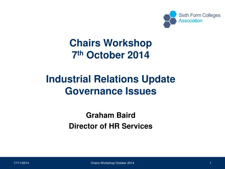 chairs workshop 7 th october 2014 industrial relations update governance issues