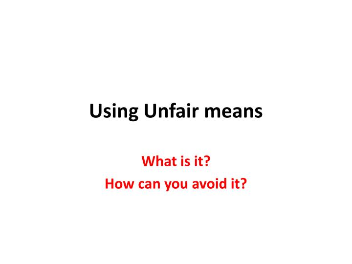 Using unfair means