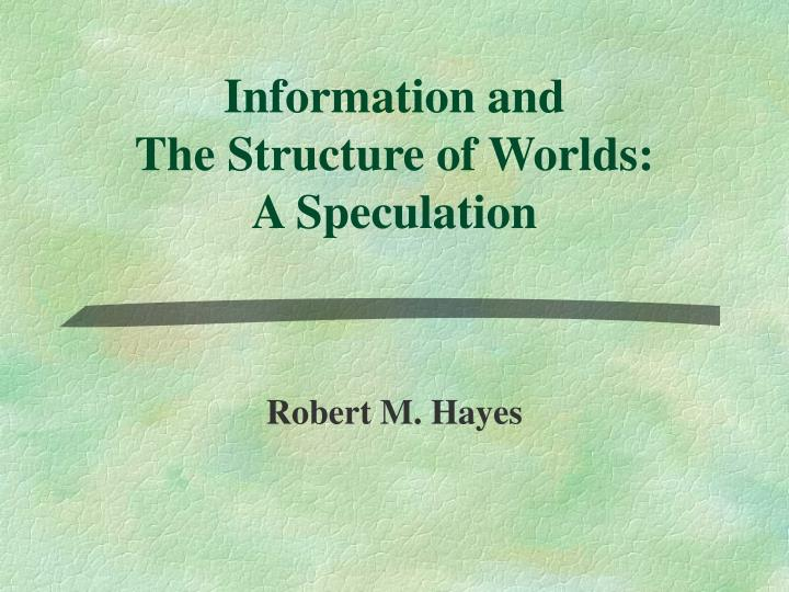 Information and the structure of worlds a speculation