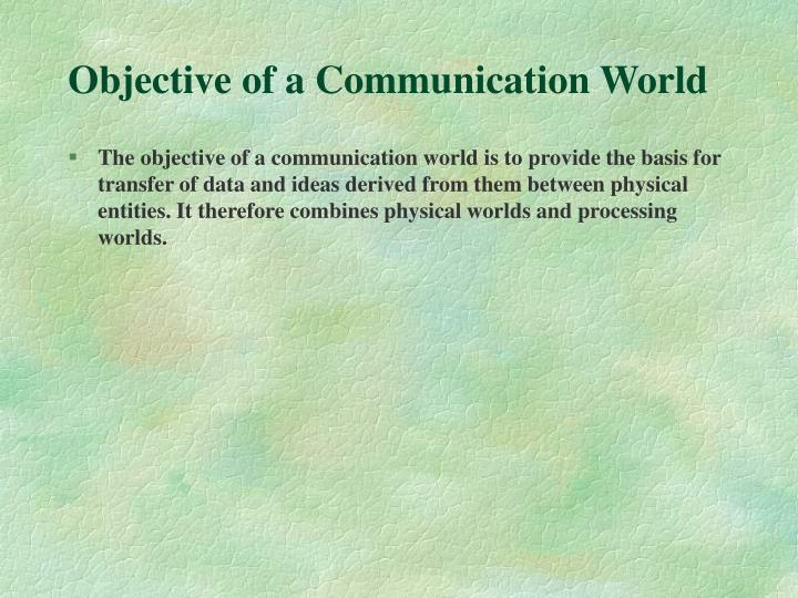 Objective of a Communication World