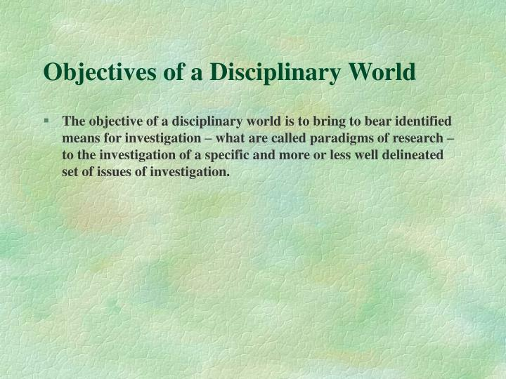Objectives of a Disciplinary World