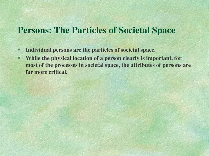 Persons: The Particles of Societal Space