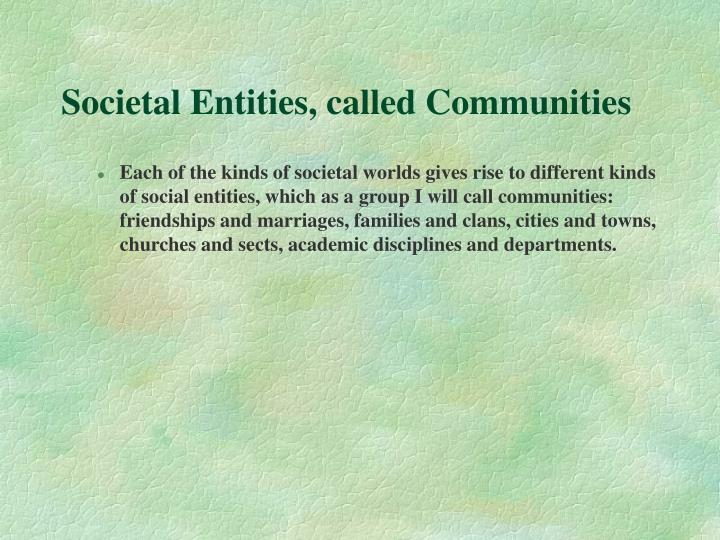 Societal Entities, called Communities