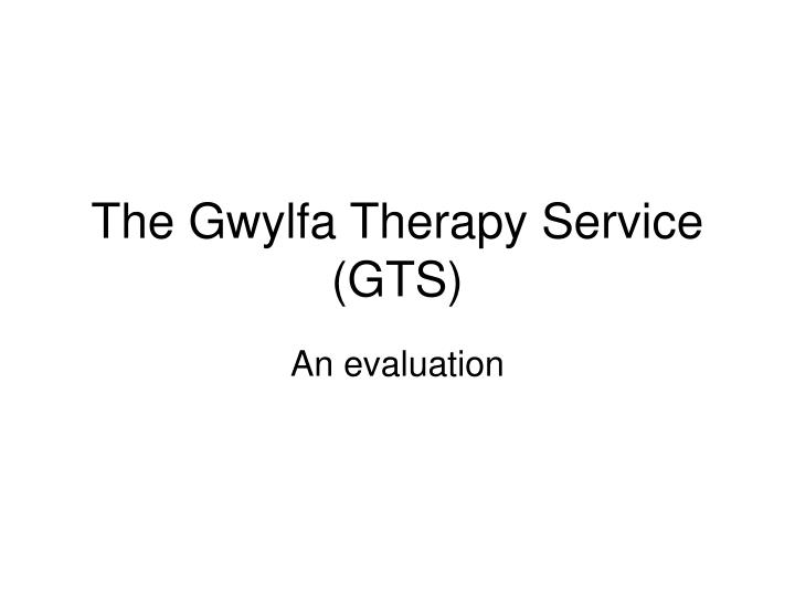 the gwylfa therapy service gts n.