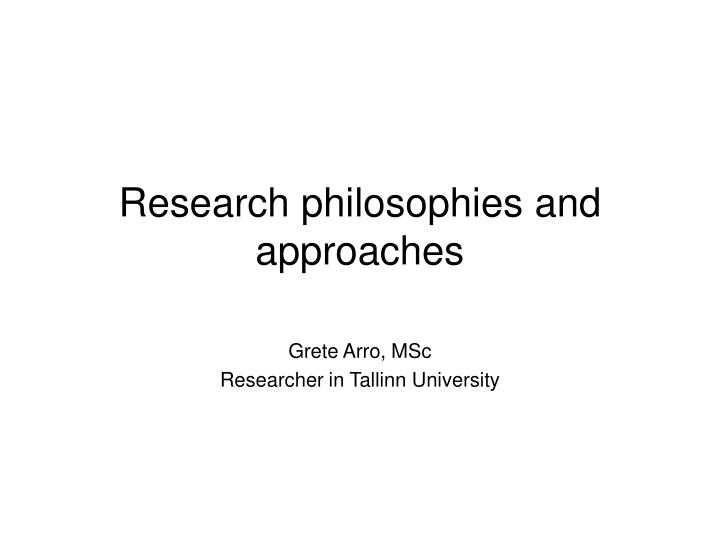 research approach and philosophy In systems of logic we discuss how two major logical systems, the inductive and deductive methods of reasoning, are related to modern research ok, you knew that no introduction would be complete without considering something having to do with assumptions and philosophy.