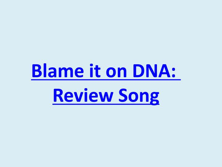 Blame it on DNA: