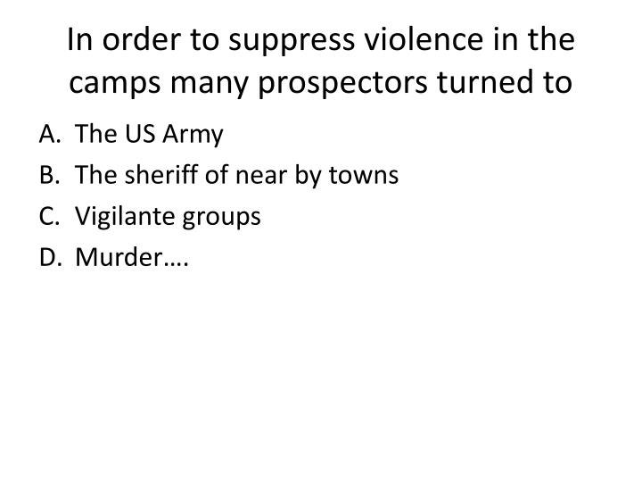 In order to suppress violence in the camps many prospectors turned to