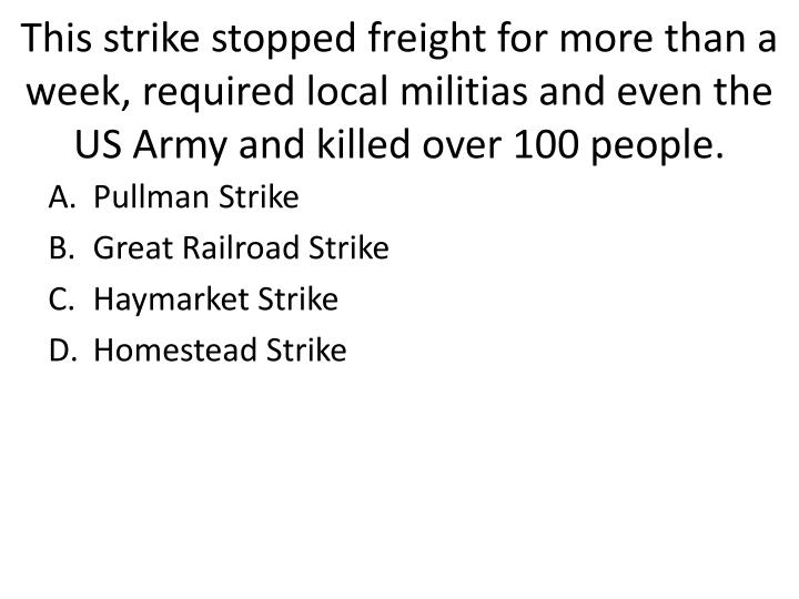 This strike stopped freight for more than a week, required local militias and even the US Army and killed over 100 people.