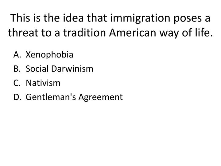 This is the idea that immigration poses a threat to a tradition American way of life.