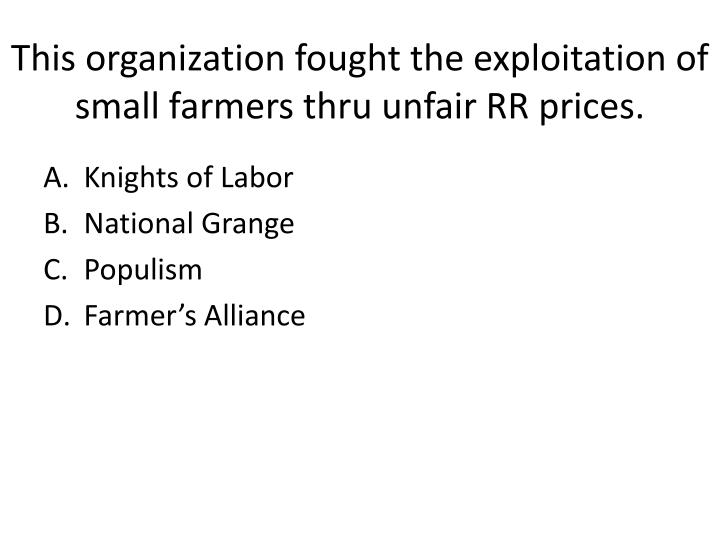 This organization fought the exploitation of small farmers thru unfair RR prices.
