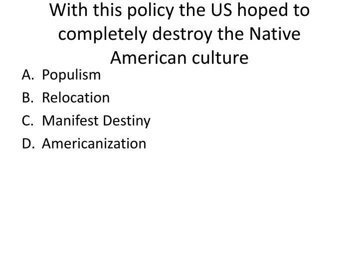 With this policy the us hoped to completely destroy the native american culture