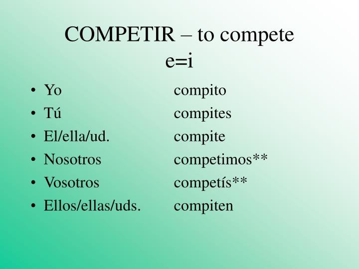 Competir to compete e i