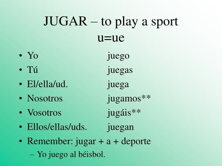 JUGAR – to play a sport