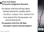 prior a e ratio actuarial judgment needed
