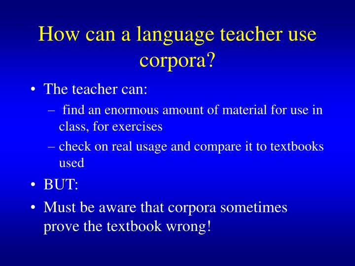 How can a language teacher use corpora?