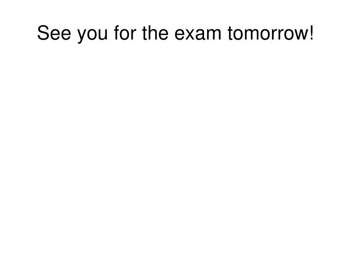 See you for the exam tomorrow!
