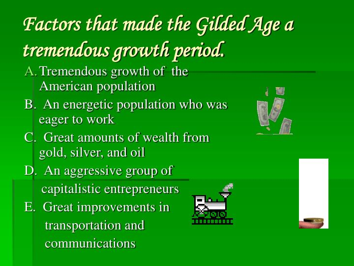 Factors that made the Gilded Age a tremendous growth period.
