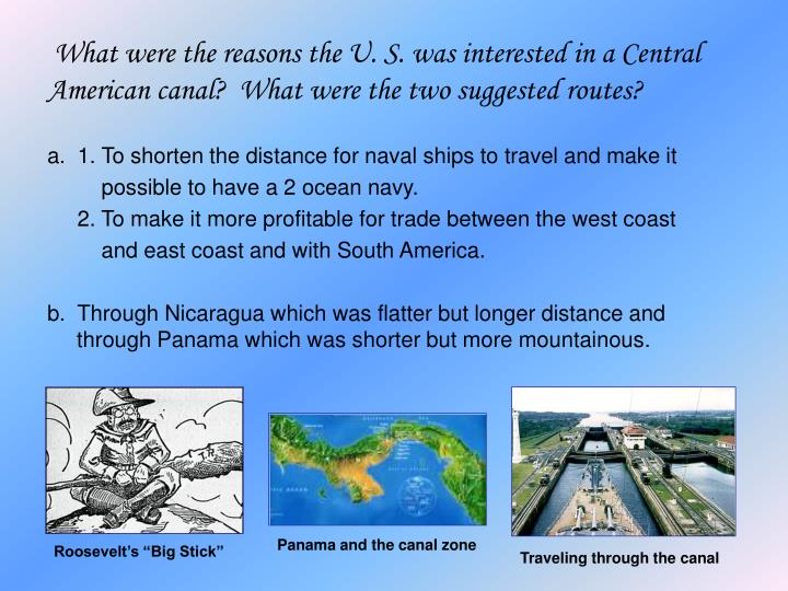 What were the reasons the U. S. was interested in a Central American canal?  What were the two suggested routes?