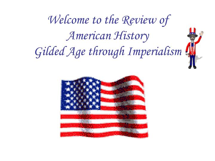 Welcome to the review of american history gilded age through imperialism