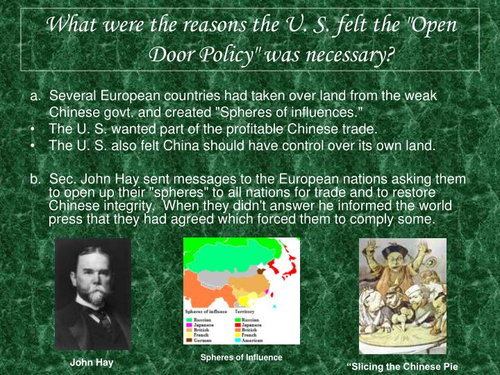 "What were the reasons the U. S. felt the ""Open Door Policy"" was necessary?"