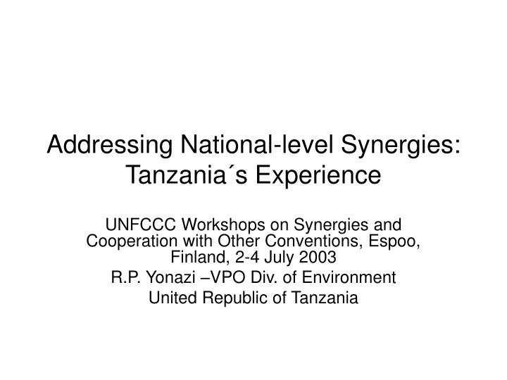 Addressing national level synergies tanzania s experience