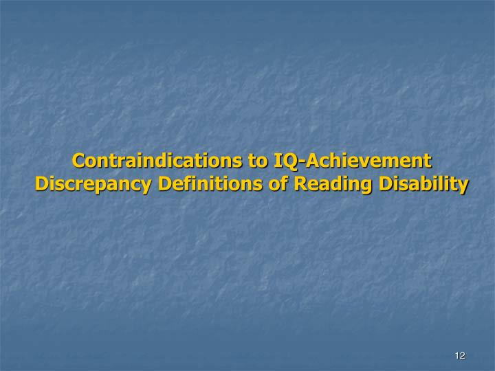 Contraindications to IQ-Achievement Discrepancy Definitions of Reading Disability