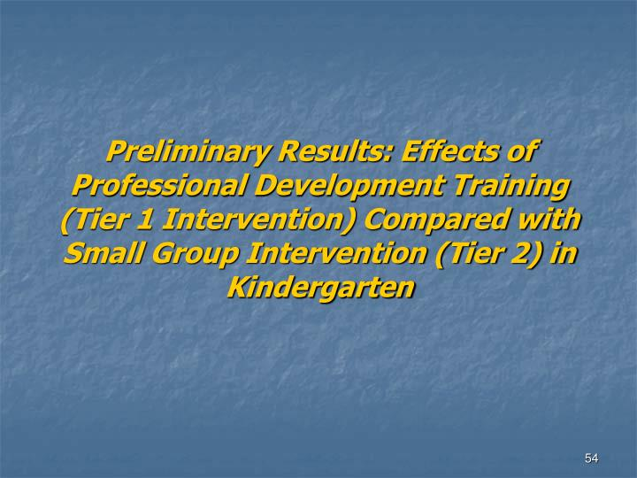 Preliminary Results: Effects of Professional Development Training (Tier 1 Intervention) Compared with Small Group Intervention (Tier 2) in Kindergarten