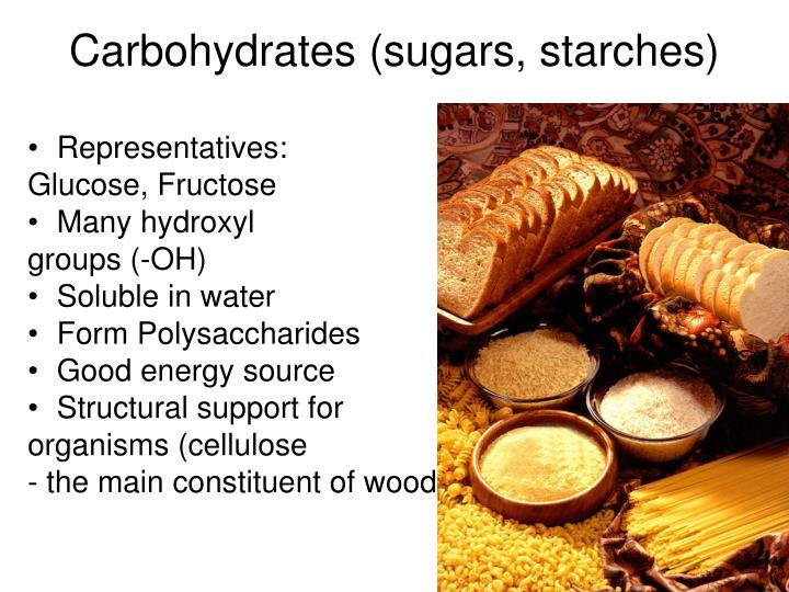 Carbohydrates (sugars, starches)