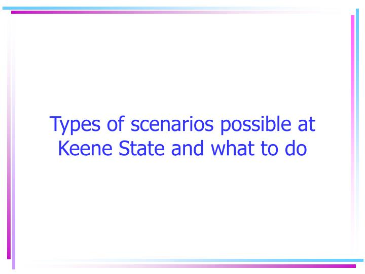 Types of scenarios possible at