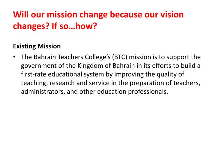 Will our mission change because our vision changes? If so…how?