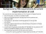 background to pbs requirements current implementation at uob