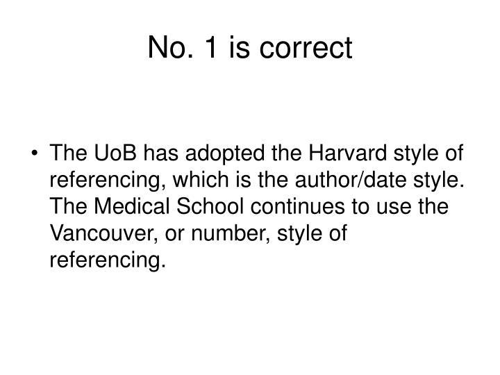 No. 1 is correct